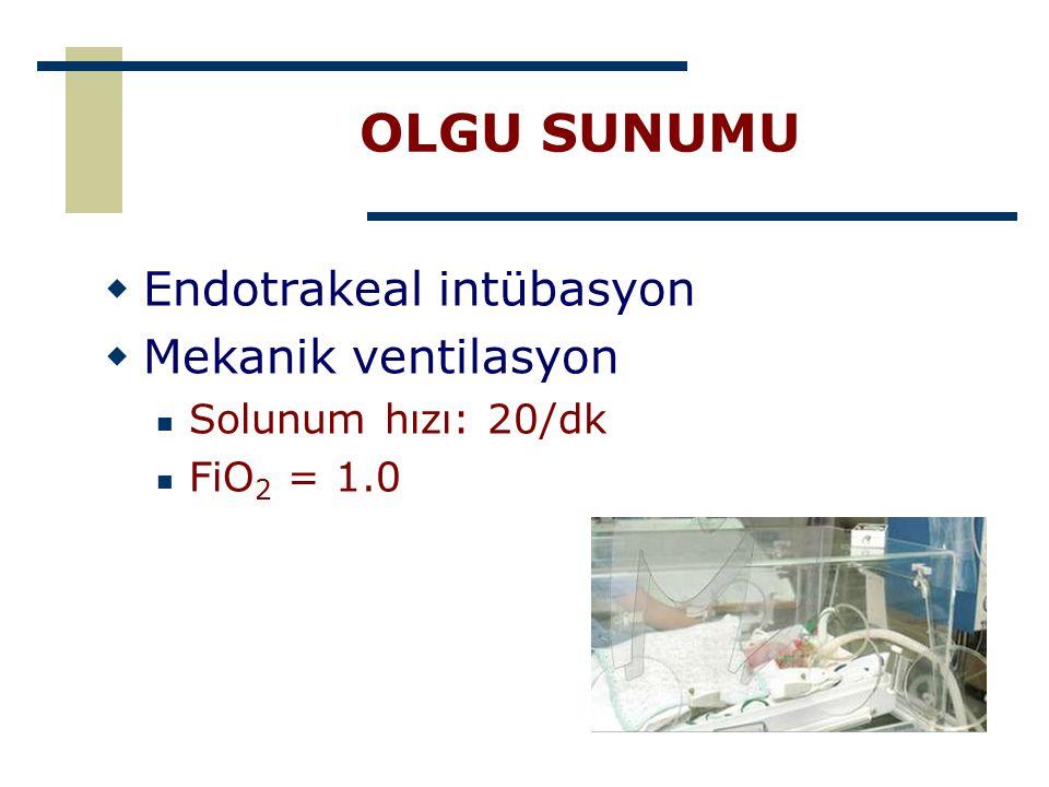 OLGU SUNUMU  Endotrakeal intübasyon  Mekanik ventilasyon Solunum hızı: 20/dk FiO 2 = 1.0