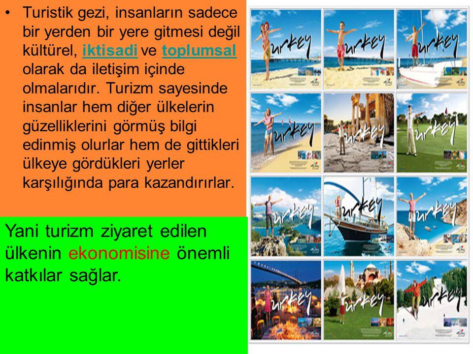 Turistik gezi, insanların sadece bir yerden bir yere gitmesi değil kültürel, iktisadi ve toplumsal olarak da iletişim içinde olmalarıdır. Turizm sayes
