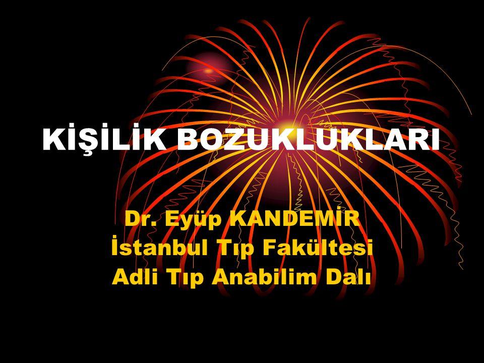 KİŞİLİK BOZUKLUKLARI Dr. Eyüp KANDEMİR İstanbul Tıp Fakültesi Adli Tıp Anabilim Dalı