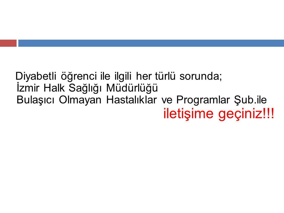 Diyabetli öğrenci ile ilgili her türlü sorunda; İzmir Halk Sağlığı Müdürlüğü Bulaşıcı Olmayan Hastalıklar ve Programlar Şub.ile iletişime geçiniz!!!