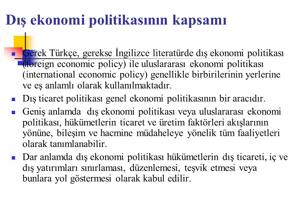 Dış ekonomi politikasının kapsamı Gerek Türkçe, gerekse İngilizce literatürde dış ekonomi politikası (foreign economic policy) ile uluslararası ekonom