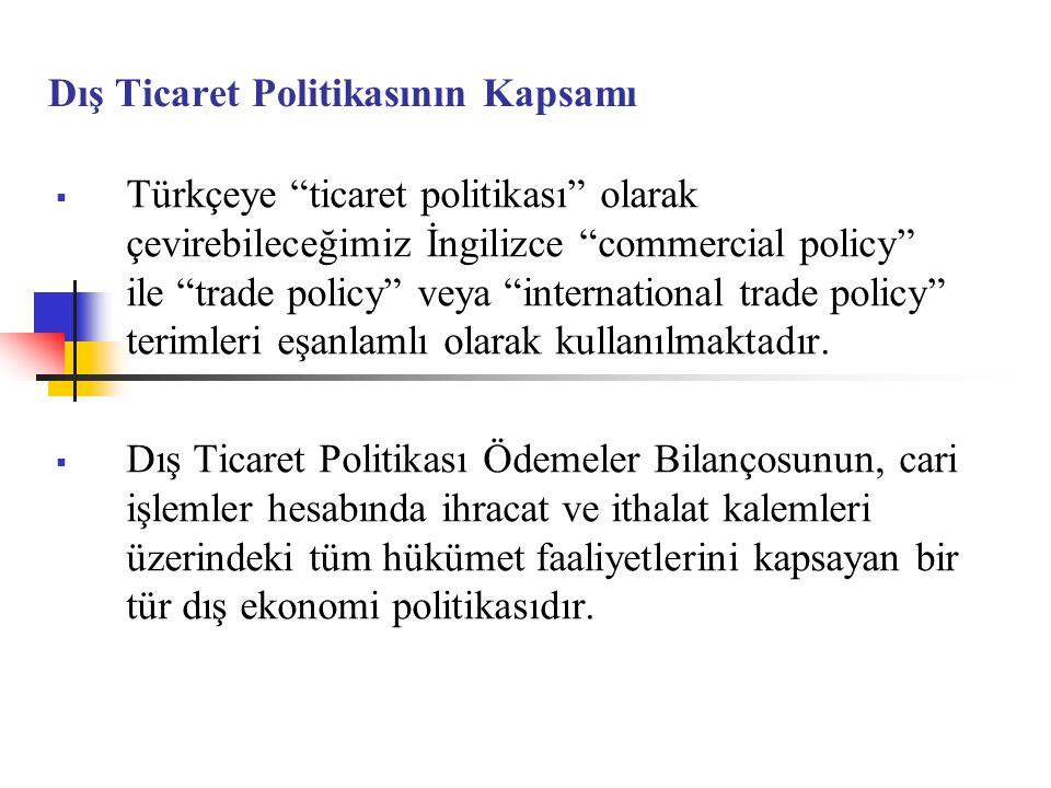 """Dış Ticaret Politikasının Kapsamı  Türkçeye """"ticaret politikası"""" olarak çevirebileceğimiz İngilizce """"commercial policy"""" ile """"trade policy"""" veya """"inte"""