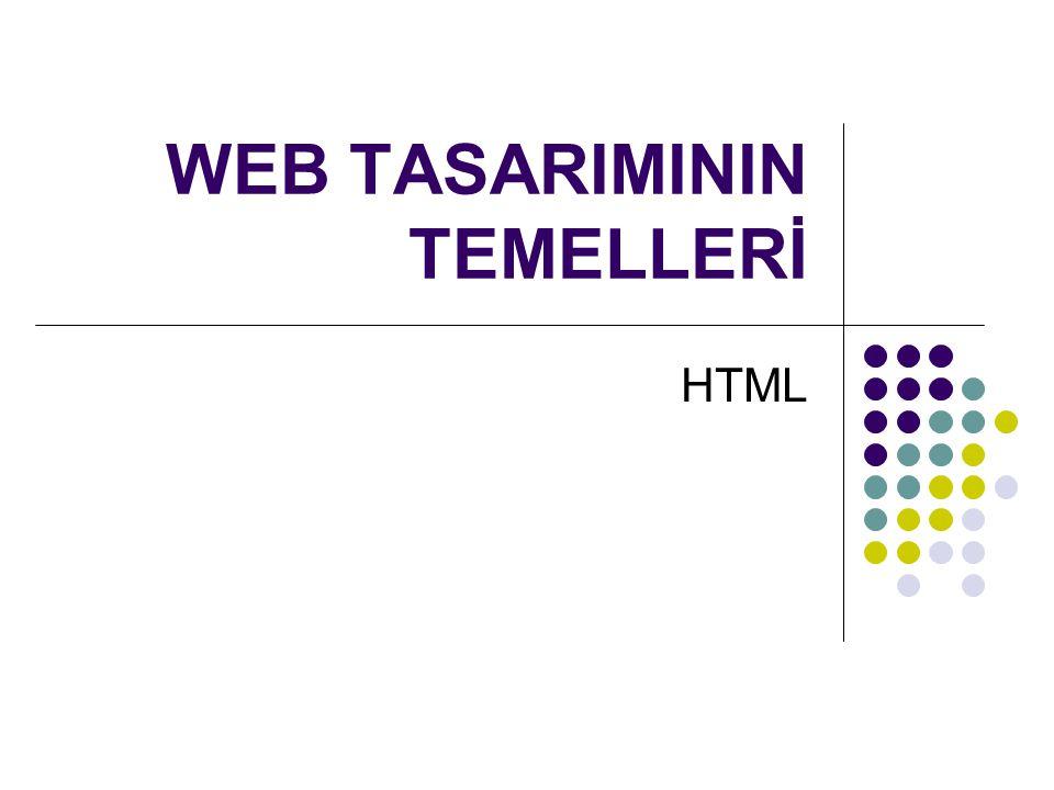 HTML TAGLARI (ETİKET) HTML TAGLARI, HTML SAYFALARINI OLUŞTURMAK VE DÜZENLEMEK İÇİN KULLANILIRLAR......