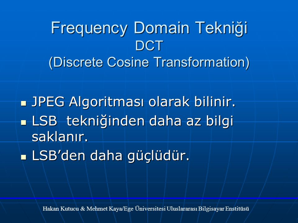 Frequency Domain Tekniği DCT (Discrete Cosine Transformation) JPEG Algoritması olarak bilinir.
