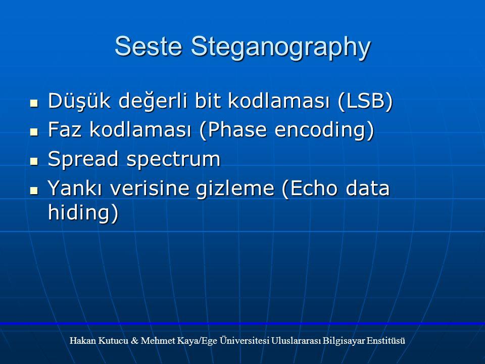 Seste Steganography Düşük değerli bit kodlaması (LSB) Düşük değerli bit kodlaması (LSB) Faz kodlaması (Phase encoding) Faz kodlaması (Phase encoding) Spread spectrum Spread spectrum Yankı verisine gizleme (Echo data hiding) Yankı verisine gizleme (Echo data hiding) Hakan Kutucu & Mehmet Kaya/Ege Üniversitesi Uluslararası Bilgisayar Enstitüsü