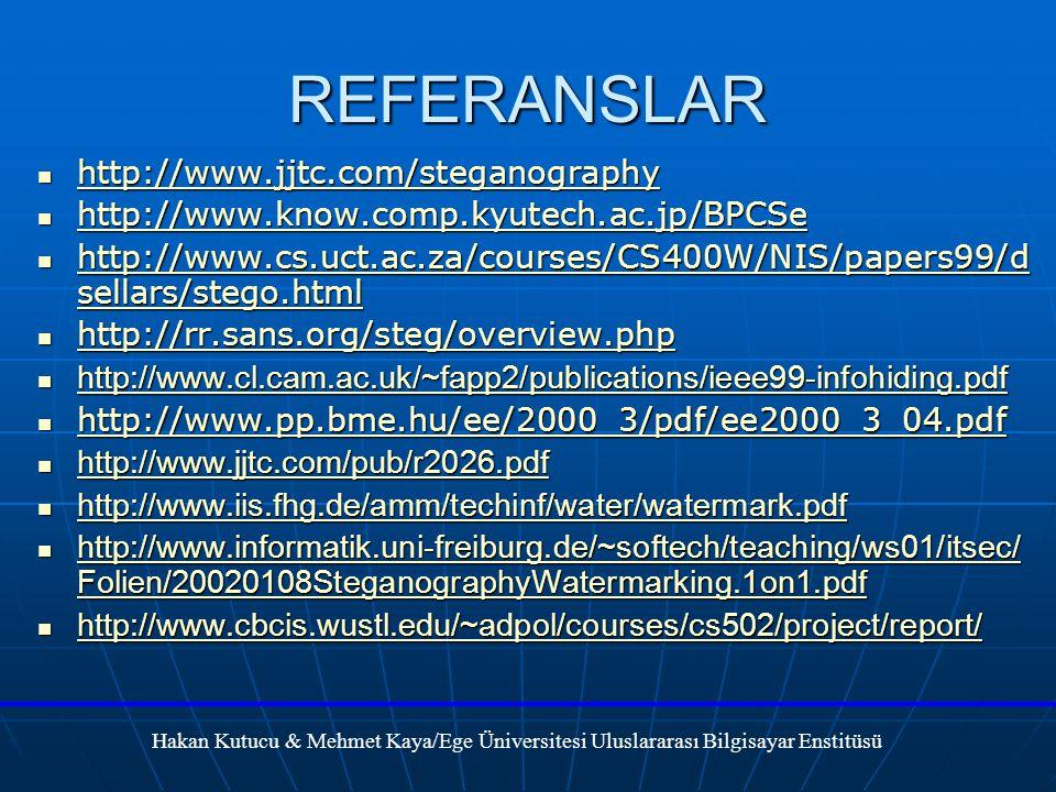 REFERANSLAR http://www.jjtc.com/steganography http://www.jjtc.com/steganography http://www.jjtc.com/steganography http://www.know.comp.kyutech.ac.jp/BPCSe http://www.know.comp.kyutech.ac.jp/BPCSe http://www.know.comp.kyutech.ac.jp/BPCSe http://www.cs.uct.ac.za/courses/CS400W/NIS/papers99/d sellars/stego.html http://www.cs.uct.ac.za/courses/CS400W/NIS/papers99/d sellars/stego.html http://www.cs.uct.ac.za/courses/CS400W/NIS/papers99/d sellars/stego.html http://www.cs.uct.ac.za/courses/CS400W/NIS/papers99/d sellars/stego.html http://rr.sans.org/steg/overview.php http://rr.sans.org/steg/overview.php http://rr.sans.org/steg/overview.php http://www.cl.cam.ac.uk/~fapp2/publications/ieee99-infohiding.pdf http://www.cl.cam.ac.uk/~fapp2/publications/ieee99-infohiding.pdf http://www.cl.cam.ac.uk/~fapp2/publications/ieee99-infohiding.pdf http://www.pp.bme.hu/ee/2000_3/pdf/ee2000_3_04.pdf http://www.pp.bme.hu/ee/2000_3/pdf/ee2000_3_04.pdf http://www.pp.bme.hu/ee/2000_3/pdf/ee2000_3_04.pdf http://www.jjtc.com/pub/r2026.pdf http://www.jjtc.com/pub/r2026.pdf http://www.jjtc.com/pub/r2026.pdf http://www.jjtc.com/pub/r2026.pdf http://www.iis.fhg.de/amm/techinf/water/watermark.pdf http://www.iis.fhg.de/amm/techinf/water/watermark.pdf http://www.iis.fhg.de/amm/techinf/water/watermark.pdf http://www.iis.fhg.de/amm/techinf/water/watermark.pdf http://www.informatik.uni-freiburg.de/~softech/teaching/ws01/itsec/ Folien/20020108SteganographyWatermarking.1on1.pdf http://www.informatik.uni-freiburg.de/~softech/teaching/ws01/itsec/ Folien/20020108SteganographyWatermarking.1on1.pdf http://www.informatik.uni-freiburg.de/~softech/teaching/ws01/itsec/ Folien/20020108SteganographyWatermarking.1on1.pdf http://www.informatik.uni-freiburg.de/~softech/teaching/ws01/itsec/ Folien/20020108SteganographyWatermarking.1on1.pdf http://www.cbcis.wustl.edu/~adpol/courses/cs502/project/report/ http://www.cbcis.wustl.edu/~adpol/courses/cs502/project/report/ http://www.cbcis.wustl.edu/~adpol/courses/cs502/project/r