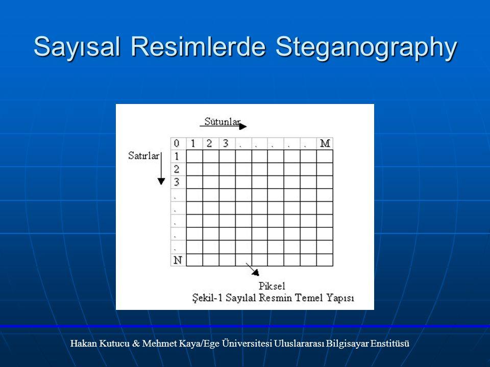 Sayısal Resimlerde Steganography Hakan Kutucu & Mehmet Kaya/Ege Üniversitesi Uluslararası Bilgisayar Enstitüsü