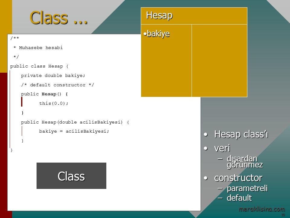 10 10 meraklisina.com /** * Muhasebe hesabi */ public class Hesap { private double bakiye; /* default constructor */ public Hesap() { this(0.0); } public Hesap(double acilisBakiyesi) { bakiye = acilisBakiyesi; } Class...