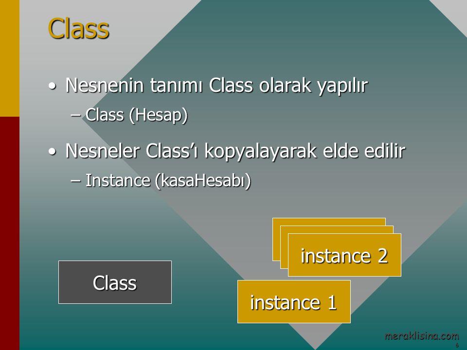 6 meraklisina.comClass Nesnenin tanımı Class olarak yapılırNesnenin tanımı Class olarak yapılır –Class (Hesap) Nesneler Class'ı kopyalayarak elde edilirNesneler Class'ı kopyalayarak elde edilir –Instance (kasaHesabı) Class Nesne 1 instance 2 instance 1