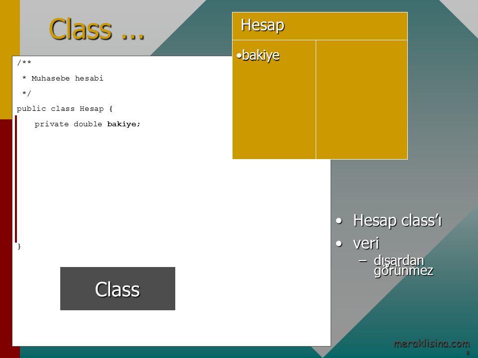 8 meraklisina.com /** * Muhasebe hesabi */ public class Hesap { private double bakiye; } Class...