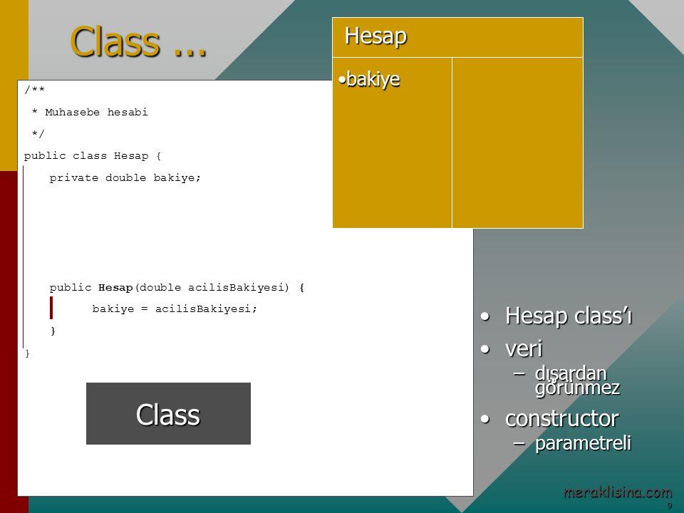 9 meraklisina.com /** * Muhasebe hesabi */ public class Hesap { private double bakiye; public Hesap(double acilisBakiyesi) { bakiye = acilisBakiyesi; } Class...