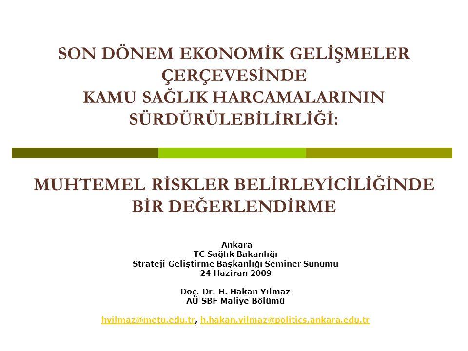 SON DÖNEM EKONOMİK GELİŞMELER ÇERÇEVESİNDE KAMU SAĞLIK HARCAMALARININ SÜRDÜRÜLEBİLİRLİĞİ: MUHTEMEL RİSKLER BELİRLEYİCİLİĞİNDE BİR DEĞERLENDİRME Ankara TC Sağlık Bakanlığı Strateji Geliştirme Başkanlığı Seminer Sunumu 24 Haziran 2009 Doç.
