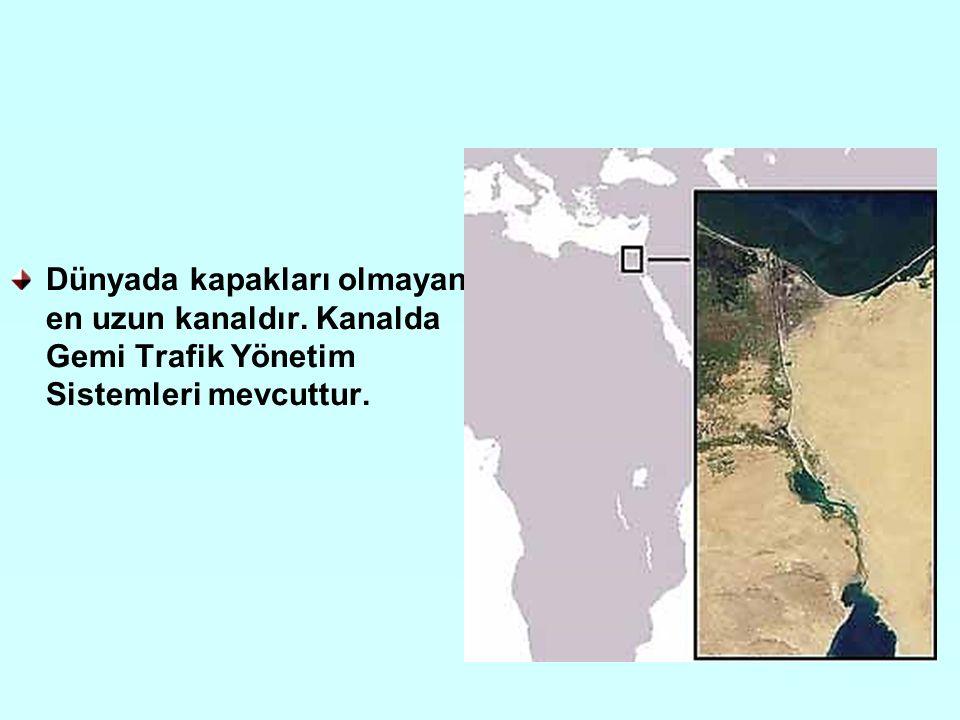 Dünyada kapakları olmayan en uzun kanaldır. Kanalda Gemi Trafik Yönetim Sistemleri mevcuttur.