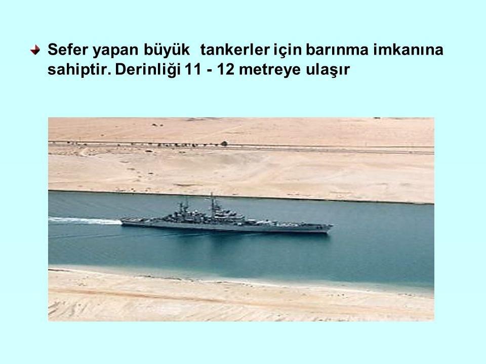 Sefer yapan büyük tankerler için barınma imkanına sahiptir. Derinliği 11 - 12 metreye ulaşır