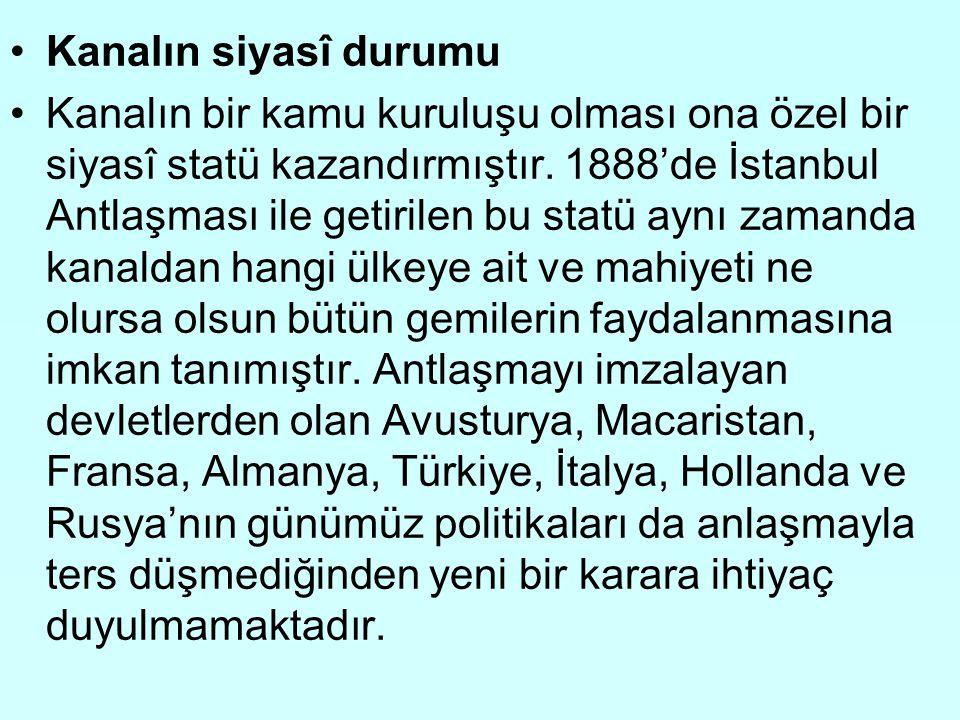 Kanalın siyasî durumu Kanalın bir kamu kuruluşu olması ona özel bir siyasî statü kazandırmıştır. 1888'de İstanbul Antlaşması ile getirilen bu statü ay