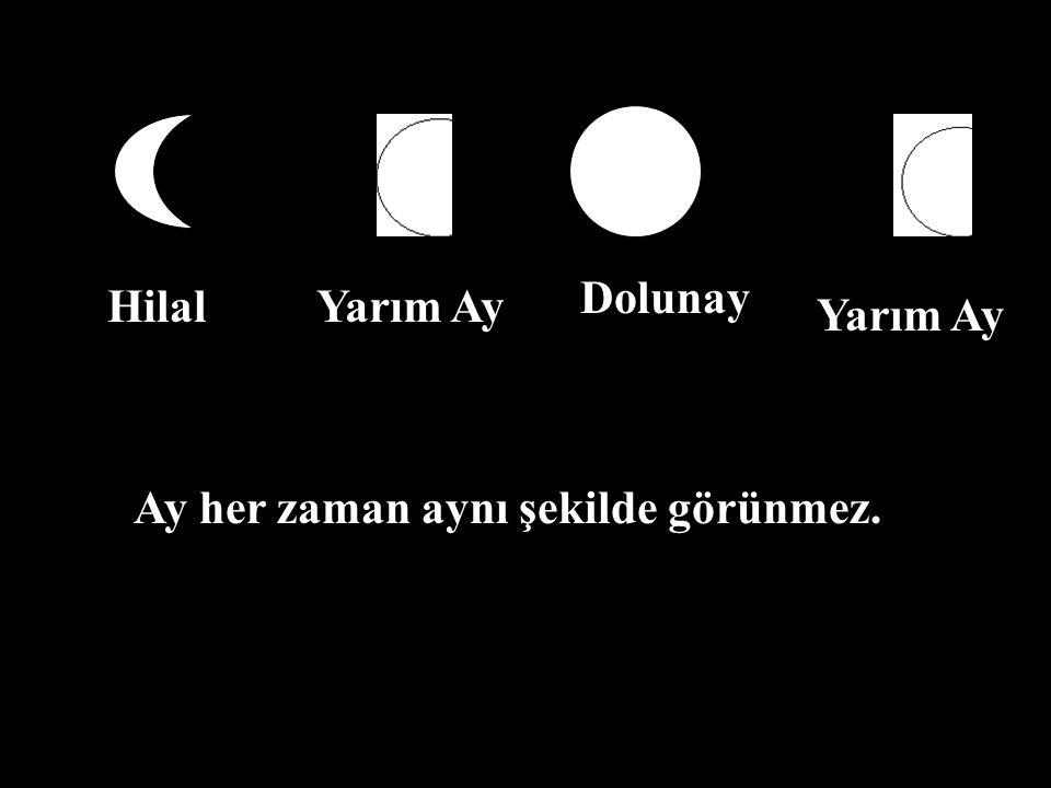 Ay her zaman aynı şekilde görünmez. HilalYarım Ay Dolunay