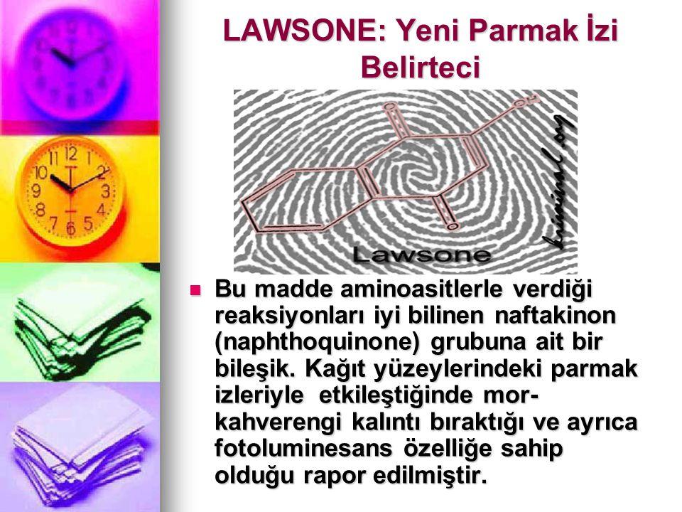LAWSONE: Yeni Parmak İzi Belirteci Bu madde aminoasitlerle verdiği reaksiyonları iyi bilinen naftakinon (naphthoquinone) grubuna ait bir bileşik. Kağı
