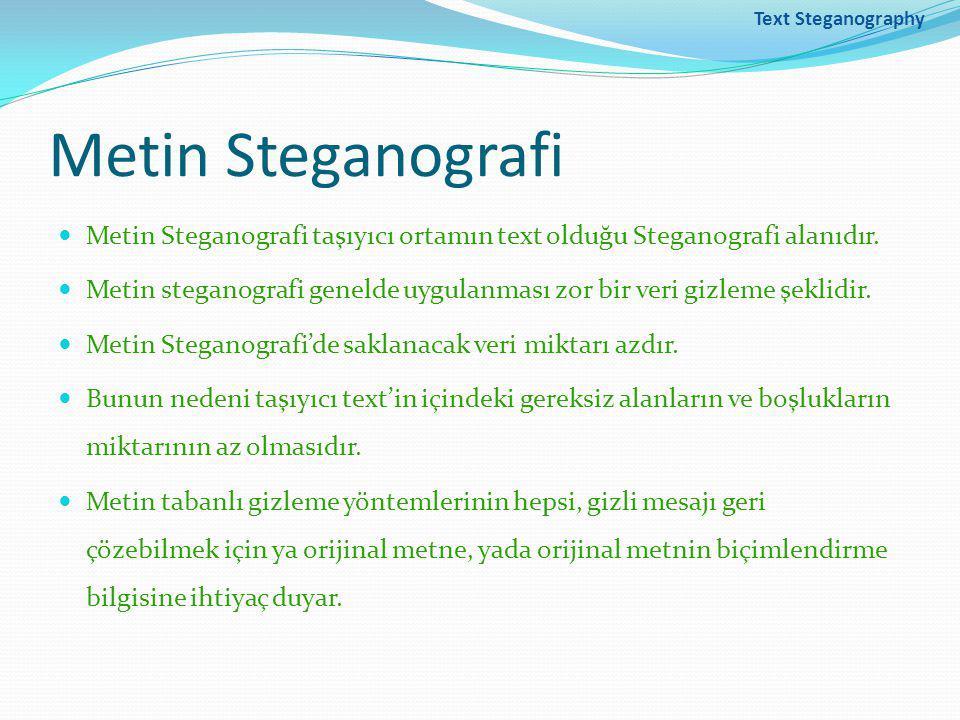 Text Steganography Metin Steganografi Metin Steganografi taşıyıcı ortamın text olduğu Steganografi alanıdır.