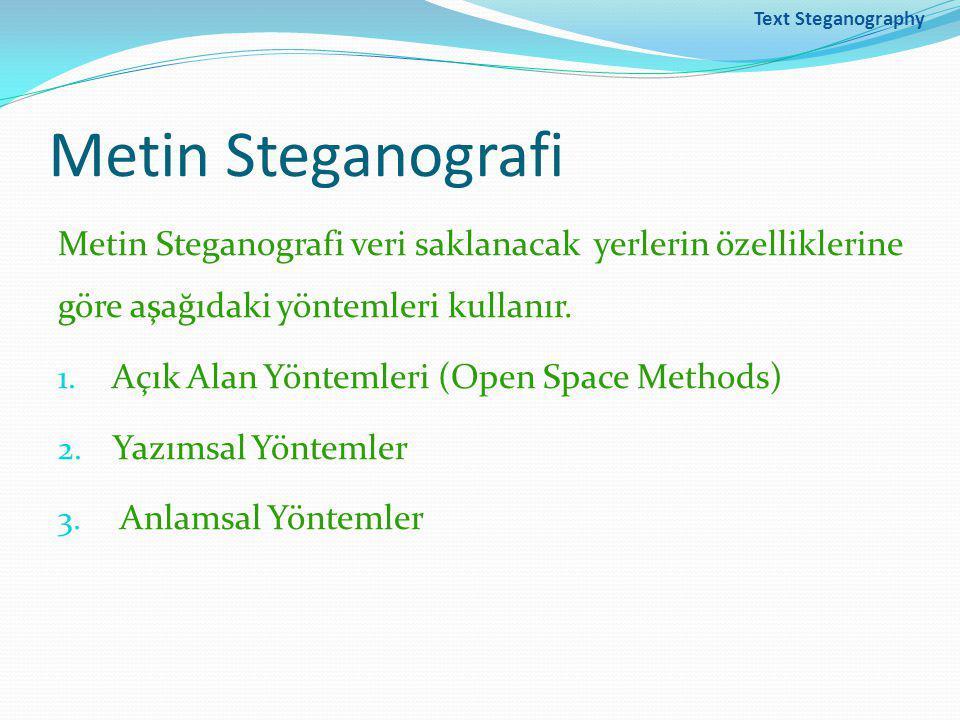 Text Steganography Metin Steganografi Metin Steganografi veri saklanacak yerlerin özelliklerine göre aşağıdaki yöntemleri kullanır.