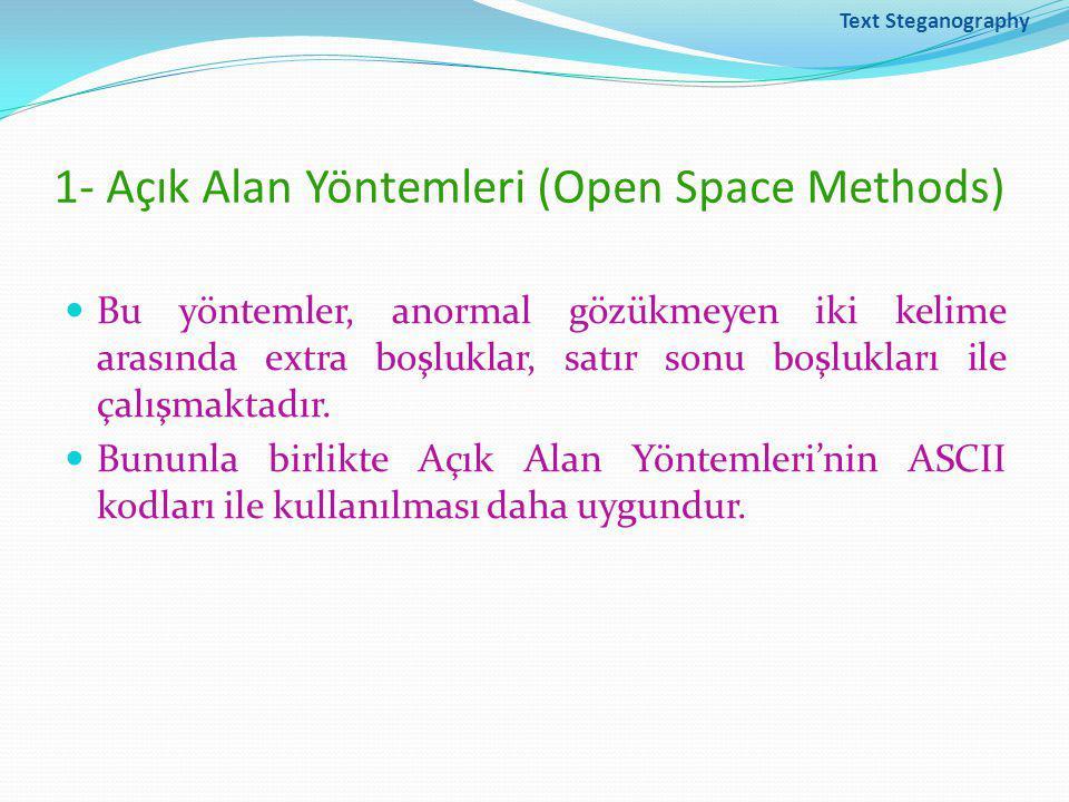 Text Steganography 1- Açık Alan Yöntemleri (Open Space Methods) Bu yöntemler, anormal gözükmeyen iki kelime arasında extra boşluklar, satır sonu boşlukları ile çalışmaktadır.