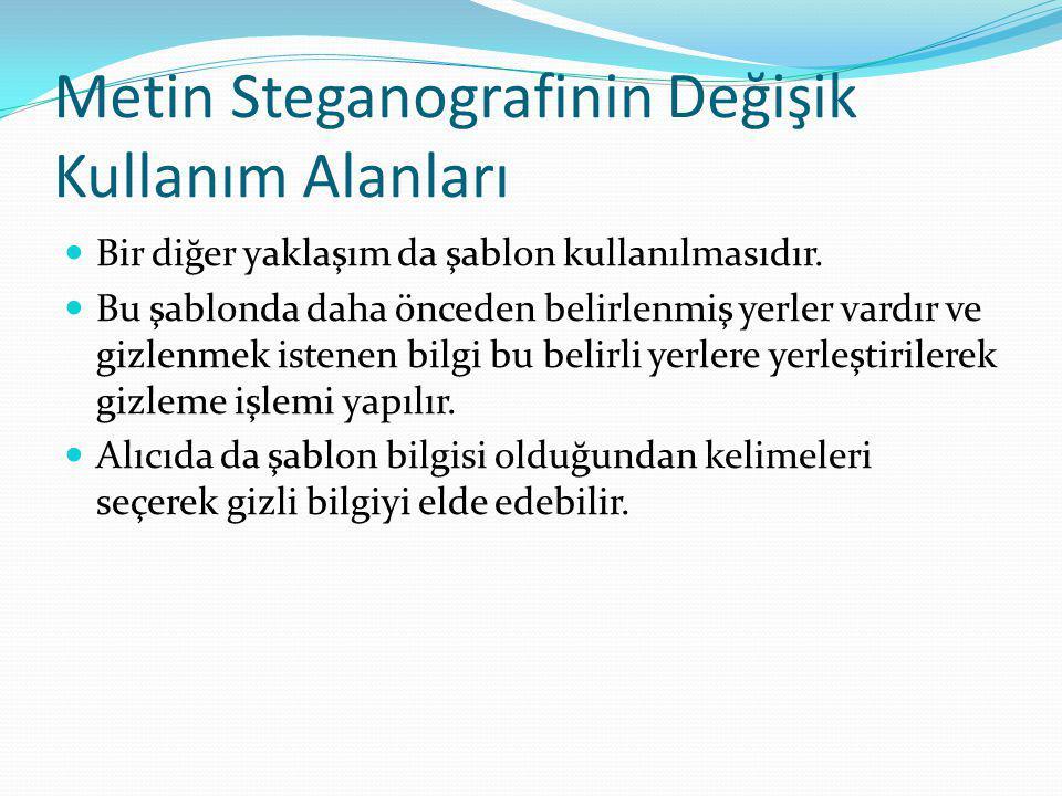 Metin Steganografinin Değişik Kullanım Alanları Bir diğer yaklaşım da şablon kullanılmasıdır.