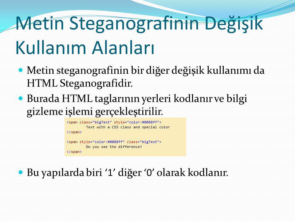 Metin Steganografinin Değişik Kullanım Alanları Metin steganografinin bir diğer değişik kullanımı da HTML Steganografidir.