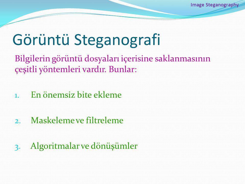 Image Steganography Görüntü Steganografi Bilgilerin görüntü dosyaları içerisine saklanmasının çeşitli yöntemleri vardır.