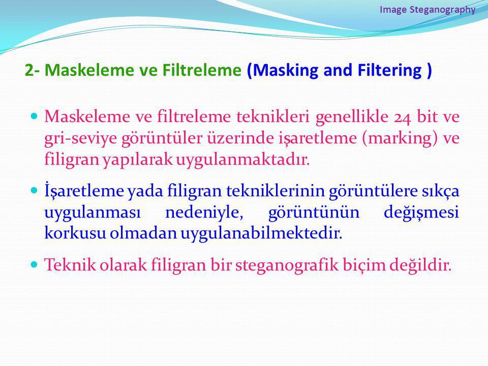 Image Steganography 2- Maskeleme ve Filtreleme (Masking and Filtering ) Maskeleme ve filtreleme teknikleri genellikle 24 bit ve gri-seviye görüntüler üzerinde işaretleme (marking) ve filigran yapılarak uygulanmaktadır.