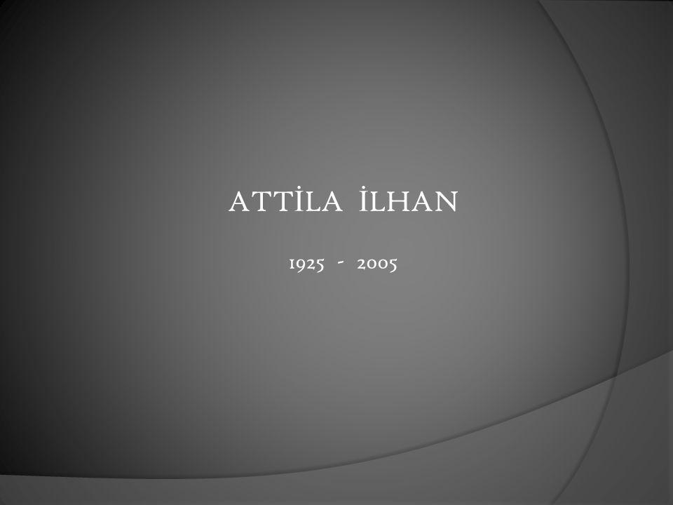 ATT İ LA İ LHAN 1925 - 2005