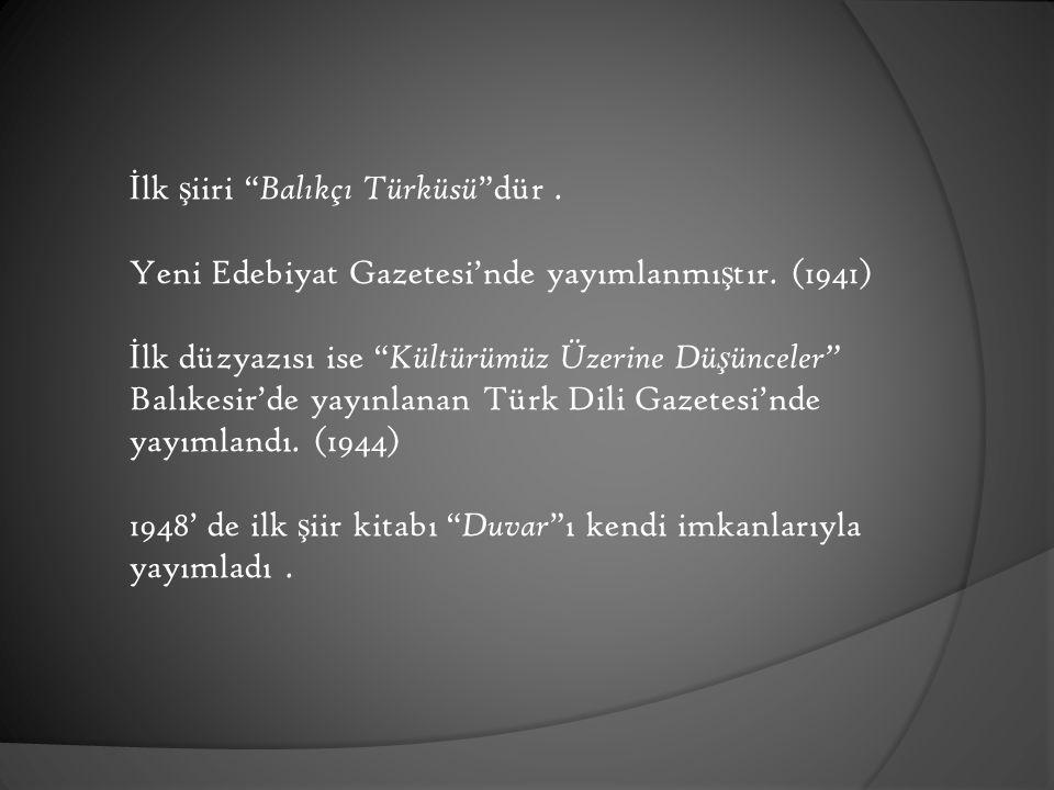 İ lk ş iiri Balıkçı Türküsü dür.Yeni Edebiyat Gazetesi'nde yayımlanmı ş tır.