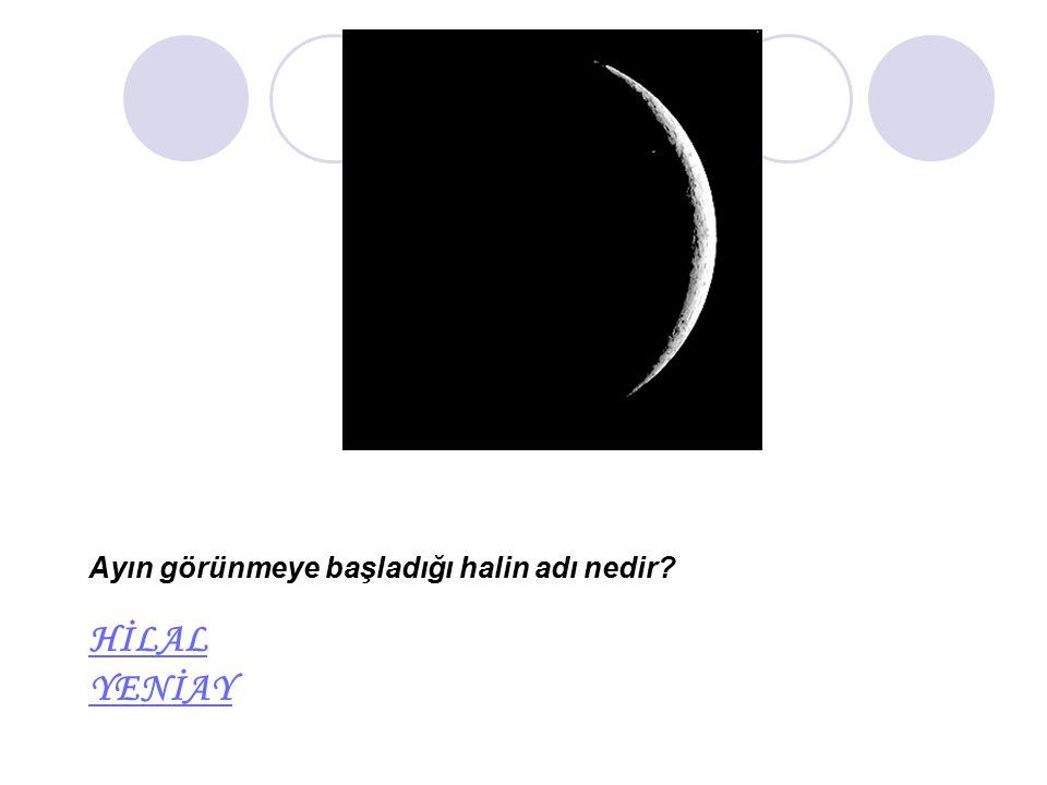 Ayın görünmeye başladığı halin adı nedir? HİLAL YENİAY HİLAL YENİAY