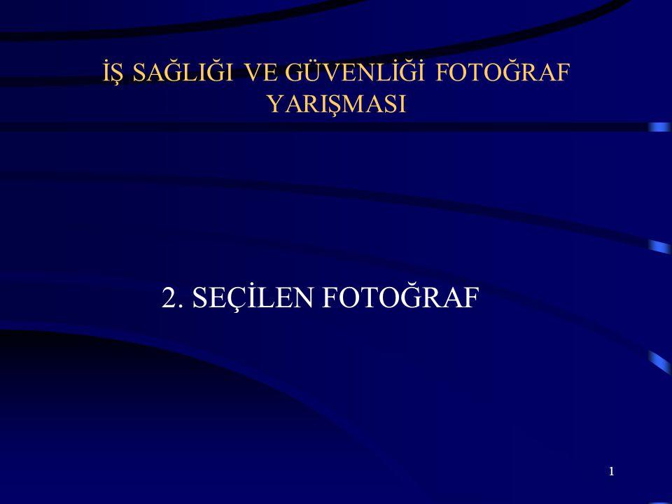 1 İŞ SAĞLIĞI VE GÜVENLİĞİ FOTOĞRAF YARIŞMASI 2. SEÇİLEN FOTOĞRAF