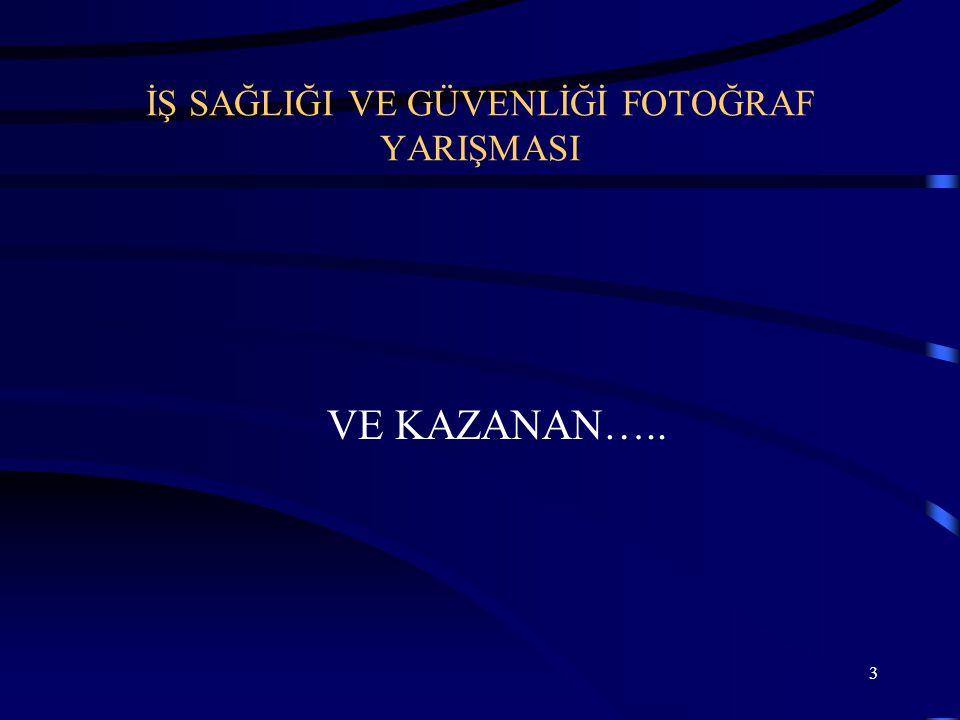 3 İŞ SAĞLIĞI VE GÜVENLİĞİ FOTOĞRAF YARIŞMASI VE KAZANAN…..