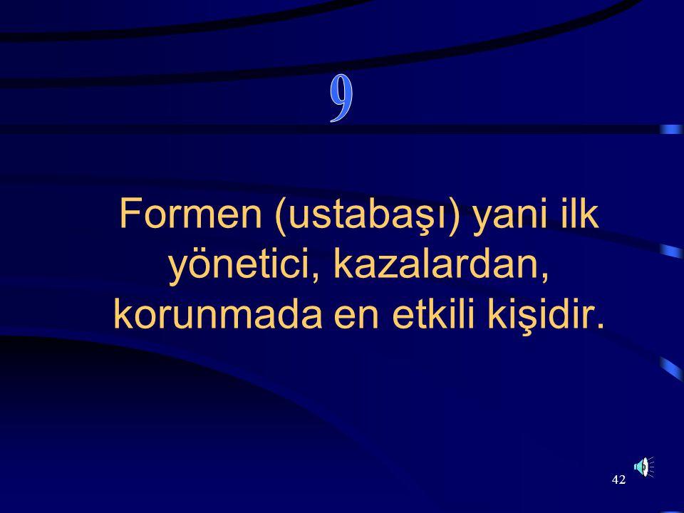 42 Formen (ustabaşı) yani ilk yönetici, kazalardan, korunmada en etkili kişidir.