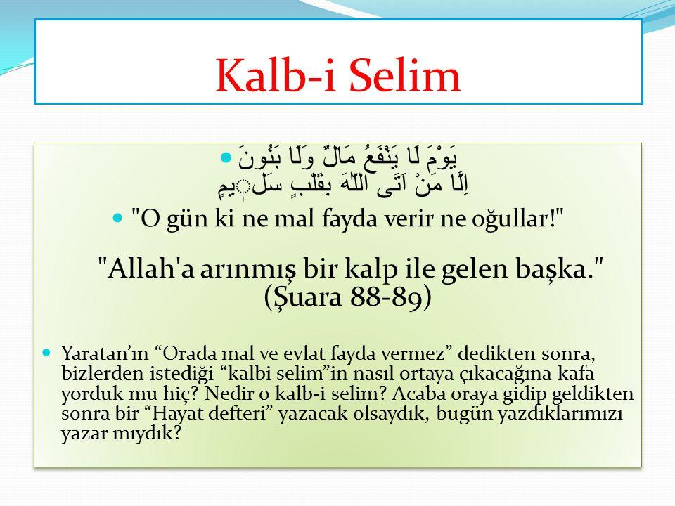 Kalb-i Selim يَوْمَ لَا يَنْفَعُ مَالٌ وَلَا بَنُونَ اِلَّا مَنْ اَتَى اللّٰهَ بِقَلْبٍ سَليمٍ