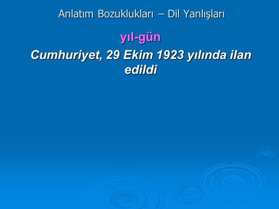 Anlatım Bozuklukları – Dil Yanlışları yıl-gün Cumhuriyet, 29 Ekim 1923 yılında ilan edildi
