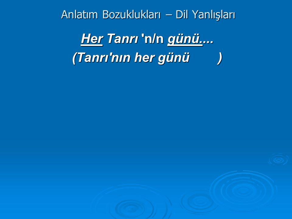 Anlatım Bozuklukları – Dil Yanlışları Her Tanrı 'n/n günü.... (Tanrı'nın her günü)