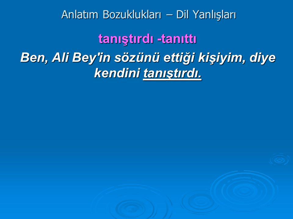 Anlatım Bozuklukları – Dil Yanlışları tanıştırdı -tanıttı Ben, Ali Bey'in sözünü ettiği kişiyim, diye kendini tanıştırdı.