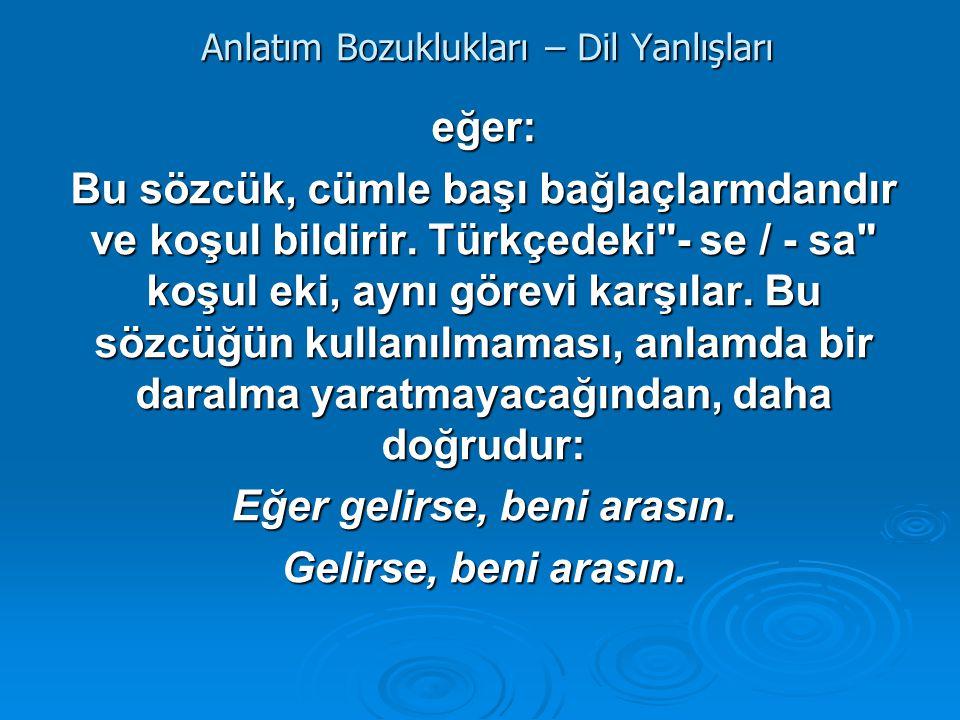 Anlatım Bozuklukları – Dil Yanlışları eğer: Bu sözcük, cümle başı bağlaçlarmdandır ve koşul bildirir. Türkçedeki