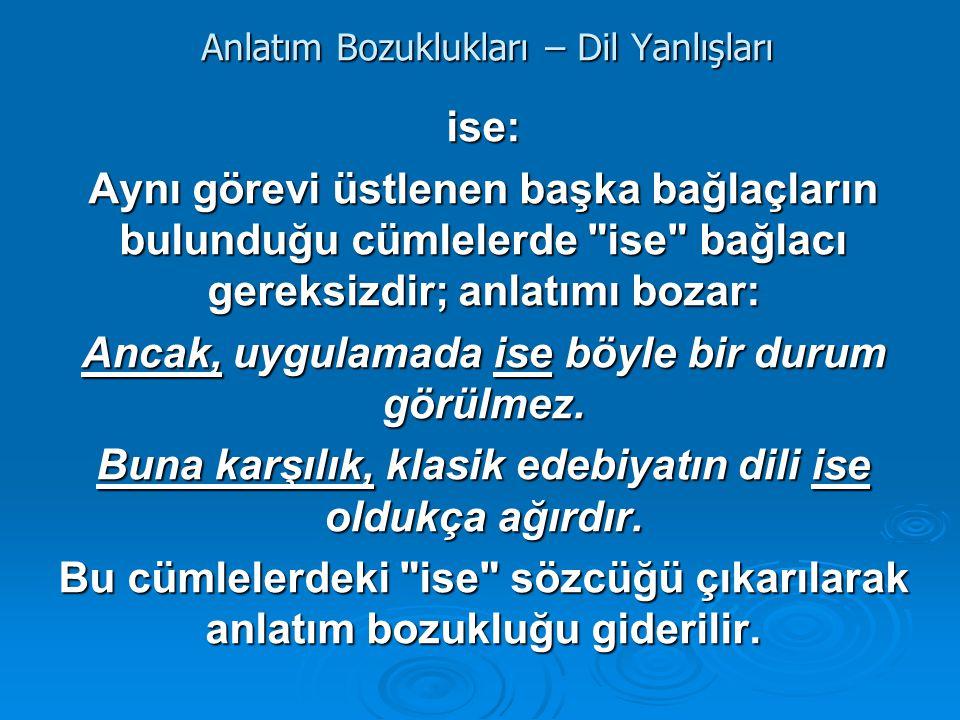 Anlatım Bozuklukları – Dil Yanlışları ÖRNEK SORU : Aşağıdaki cümlelerin hangisinde ise sözcüğüne gerek yoktur.