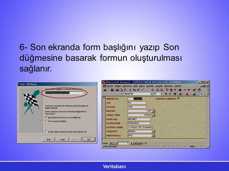 Veritabanı 6- Son ekranda form başlığını yazıp Son düğmesine basarak formun oluşturulması sağlanır.