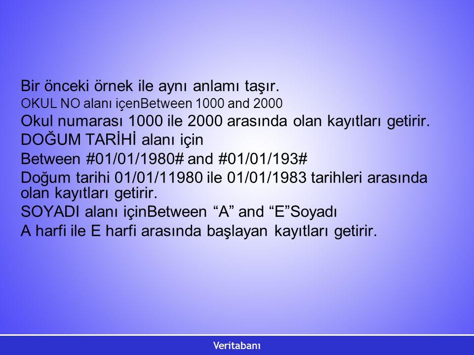 Veritabanı Bir önceki örnek ile aynı anlamı taşır. OKUL NO alanı içenBetween 1000 and 2000 Okul numarası 1000 ile 2000 arasında olan kayıtları getirir