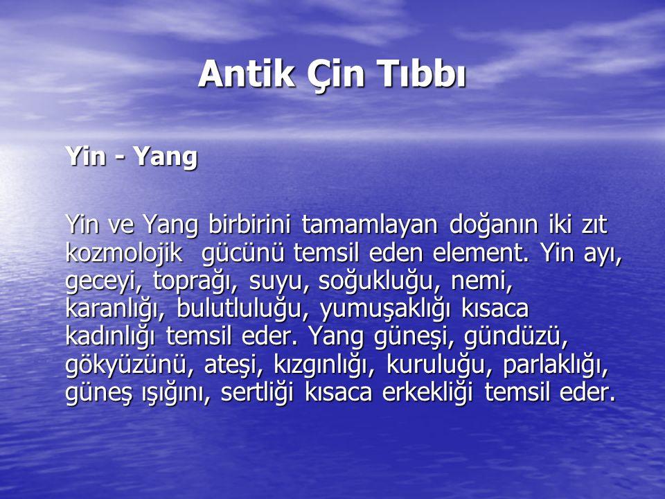 Antik Çin Tıbbı Yin - Yang Yin ve Yang birbirini tamamlayan doğanın iki zıt kozmolojik gücünü temsil eden element. Yin ayı, geceyi, toprağı, suyu, soğ