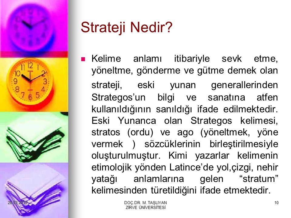10 Strateji Nedir? Kelime anlamı itibariyle sevk etme, yöneltme, gönderme ve gütme demek olan strateji, eski yunan generallerinden Strategos'un bilgi