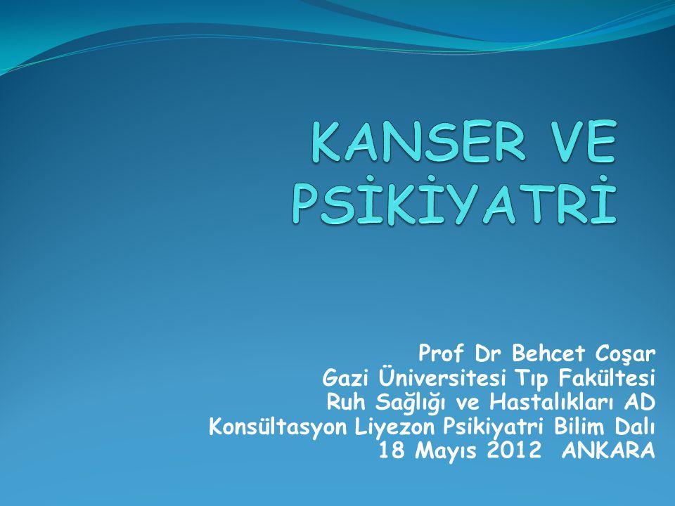 Prof Dr Behcet Coşar Gazi Üniversitesi Tıp Fakültesi Ruh Sağlığı ve Hastalıkları AD Konsültasyon Liyezon Psikiyatri Bilim Dalı 18 Mayıs 2012 ANKARA