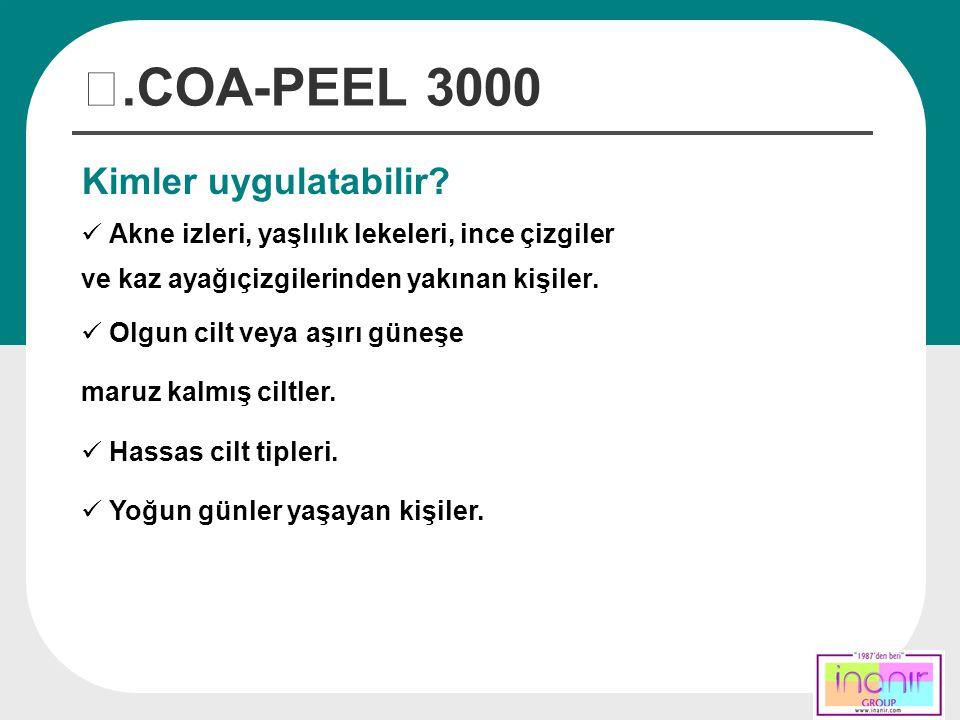 Ⅲ.COA-PEEL 3000 Kimler uygulatabilir? Akne izleri, yaşlılık lekeleri, ince çizgiler ve kaz ayağıçizgilerinden yakınan kişiler. Olgun cilt veya aşırı g