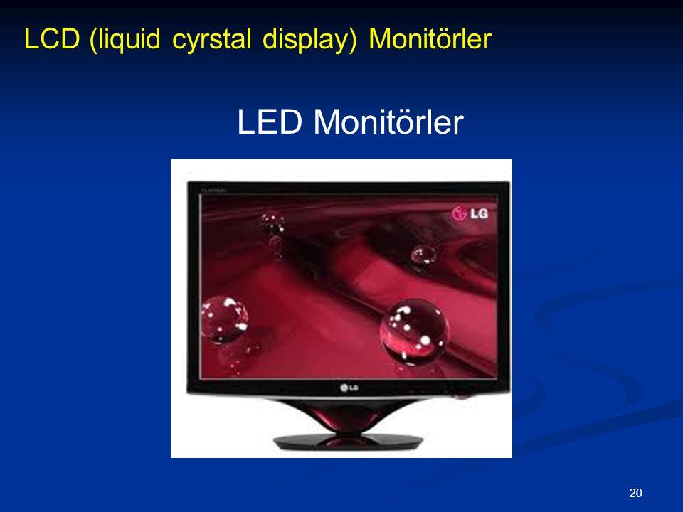 20 LCD (liquid cyrstal display) Monitörler LED Monitörler