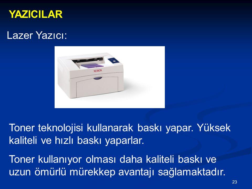 23 YAZICILAR Lazer Yazıcı: Toner teknolojisi kullanarak baskı yapar.