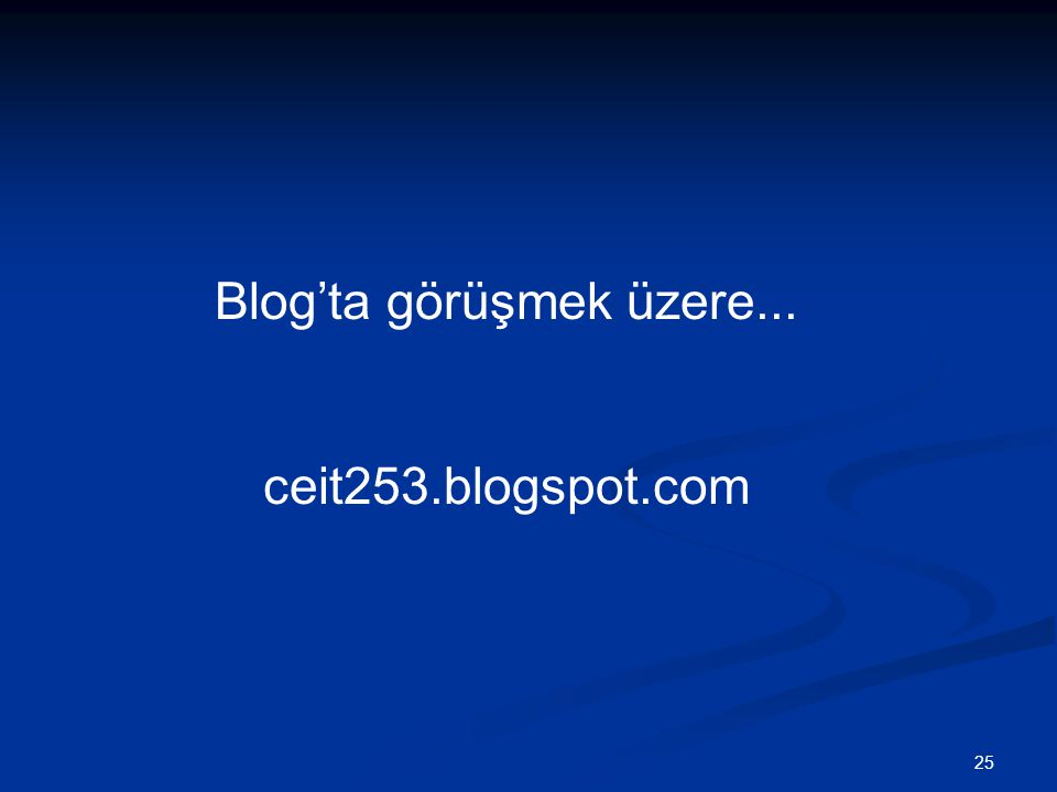 25 Blog'ta görüşmek üzere... ceit253.blogspot.com