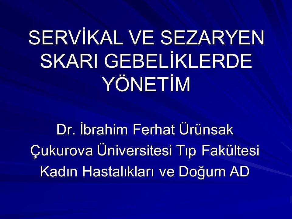 SERVİKAL VE SEZARYEN SKARI GEBELİKLERDE YÖNETİM Dr. İbrahim Ferhat Ürünsak Çukurova Üniversitesi Tıp Fakültesi Kadın Hastalıkları ve Doğum AD